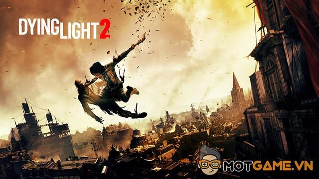 Dying Light 2 tung clip xác nhận đang phát triển tranh thủ đá đểu fan cuồng