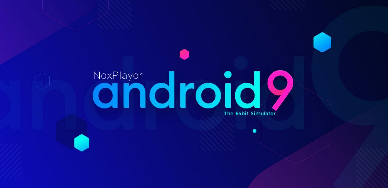 NoxPlayer nâng cấp Android 9, tối ưu trải nghiệm game