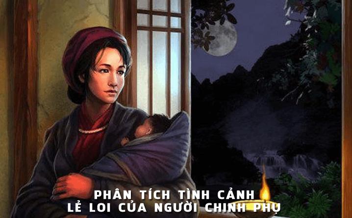 """Top 10 Bài văn phân tích đoạn trích """"Tình cảnh lẻ loi của người chinh phụ"""" của Đặng Trần Côn"""