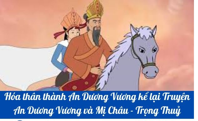 Top 10 Bài văn hóa thân thành An Dương Vương kể lại truyện An Dương Vương là Mị Châu – Trọng Thủy (lớp 10) hay nhất