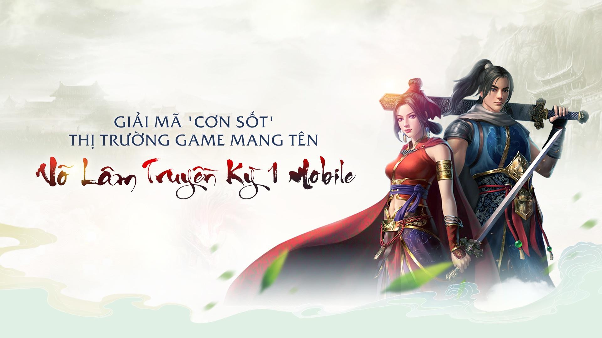 Giải mã 'cơn sốt' thị trường game mang tên Võ Lâm Truyền Kỳ 1 Mobile