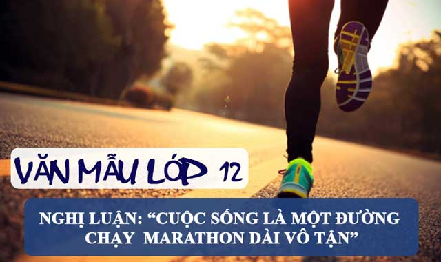 """Top 7 Bài văn nghị luận về """"Cuộc sống là một đường chạy Marathon dài vô tận"""" (lớp 12) hay nhất"""