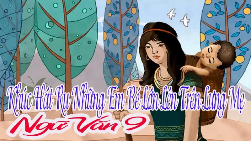 """Top 9 Bài văn phân tích hình ảnh người mẹ Tà-ôi trong """"Khúc hát ru những em bé lớn trên lưng mẹ"""" của Nguyễn Khoa Điềm"""