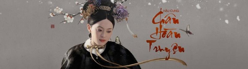 Top 10 Phim truyện Trung Quốc về chốn hậu cung hay nhất