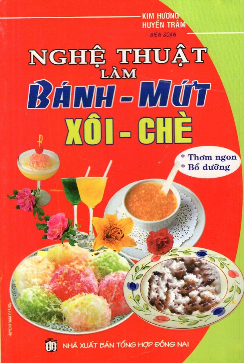 Nghệ Thuật Làm Bánh - Mứt, Xôi - Chè